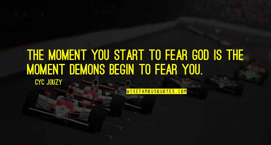 High Cotton Quotes By Cyc Jouzy: The moment you start to fear God is