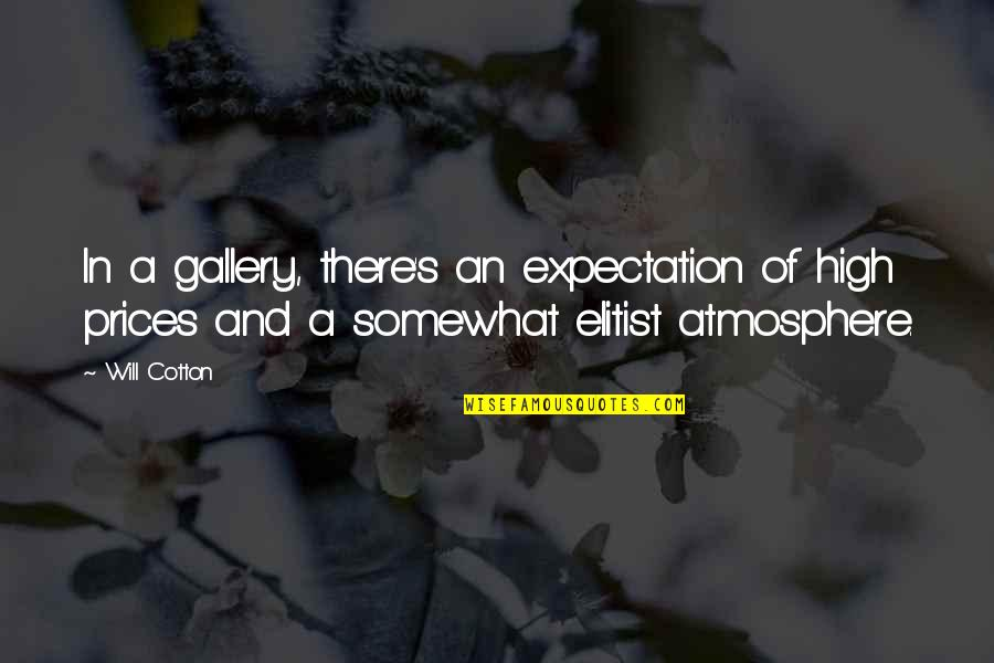High Cotton Quotes By Will Cotton: In a gallery, there's an expectation of high