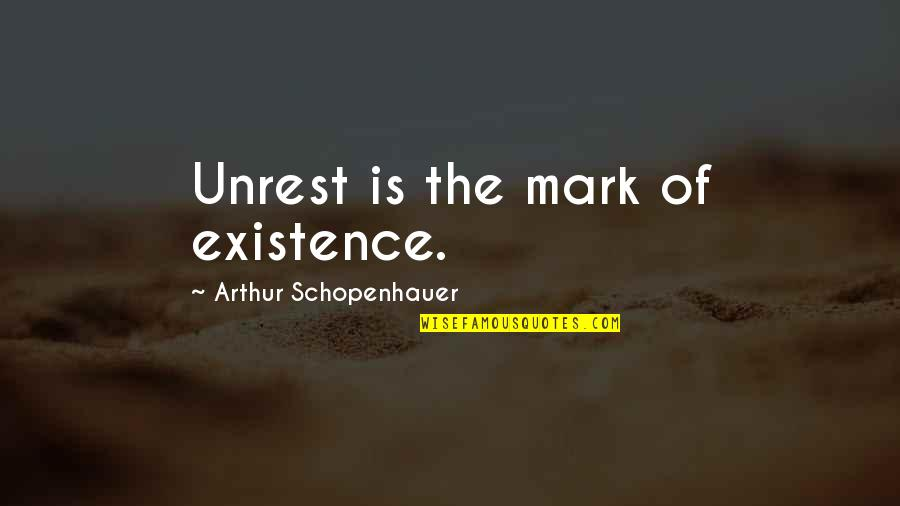High Expectations Disappointment Quotes By Arthur Schopenhauer: Unrest is the mark of existence.