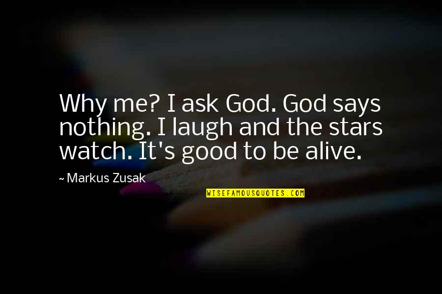 High Expectations Disappointment Quotes By Markus Zusak: Why me? I ask God. God says nothing.