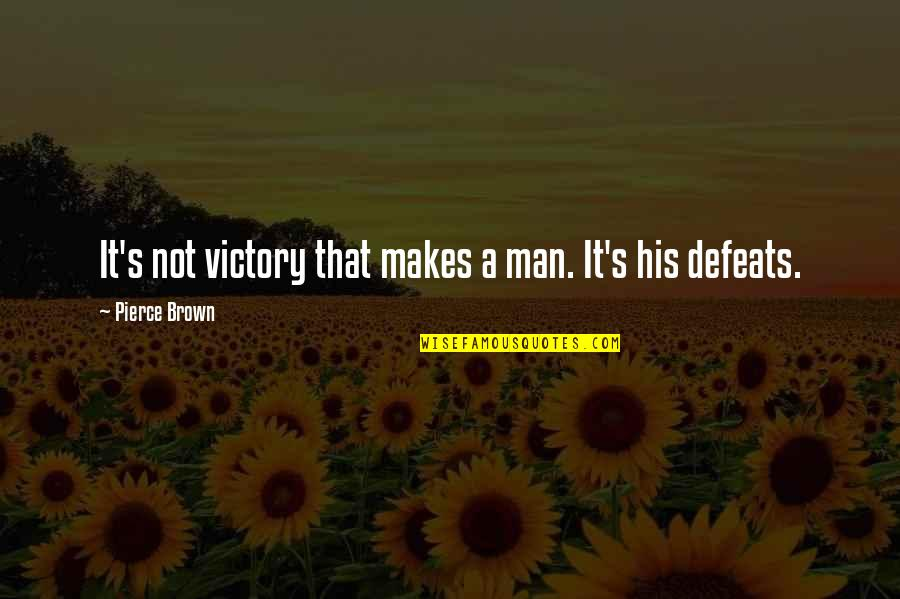 High Expectations Disappointment Quotes By Pierce Brown: It's not victory that makes a man. It's
