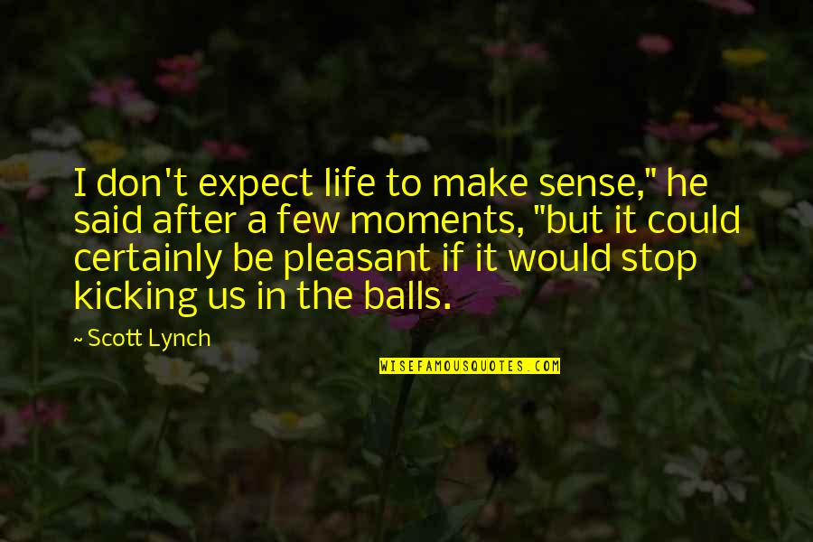 "High Expectations Disappointment Quotes By Scott Lynch: I don't expect life to make sense,"" he"