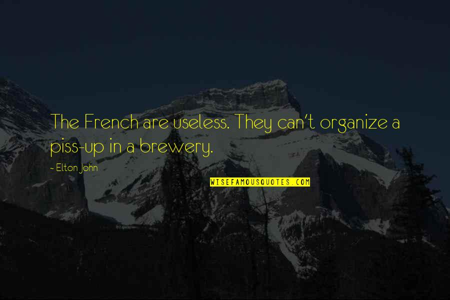 High Fever Quotes By Elton John: The French are useless. They can't organize a