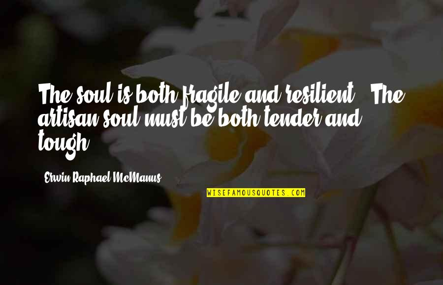 High Fever Quotes By Erwin Raphael McManus: The soul is both fragile and resilient...The artisan