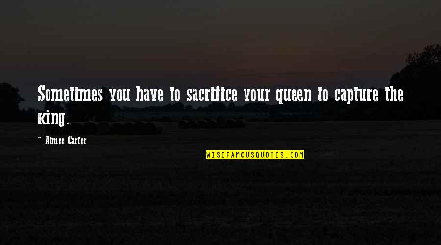 High Heels And Low Lifes Quotes By Aimee Carter: Sometimes you have to sacrifice your queen to