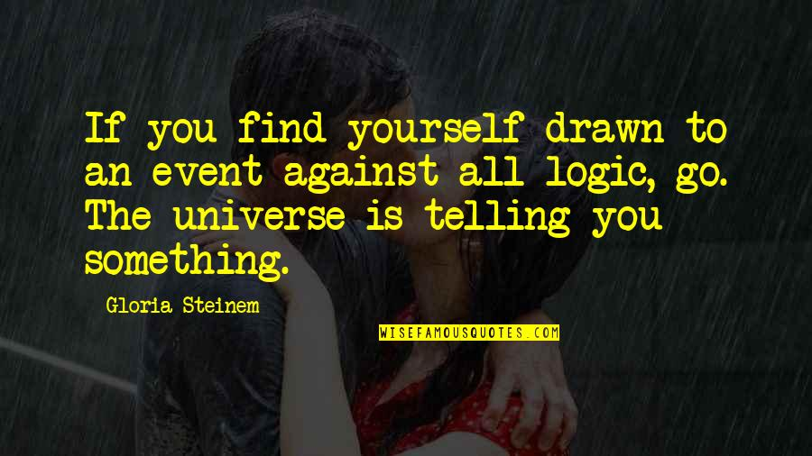 High Heels And Low Lifes Quotes By Gloria Steinem: If you find yourself drawn to an event