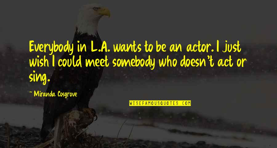 High Heels And Low Lifes Quotes By Miranda Cosgrove: Everybody in L.A. wants to be an actor.