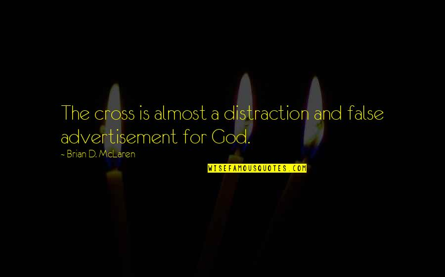 High Intensity Interval Training Quotes By Brian D. McLaren: The cross is almost a distraction and false