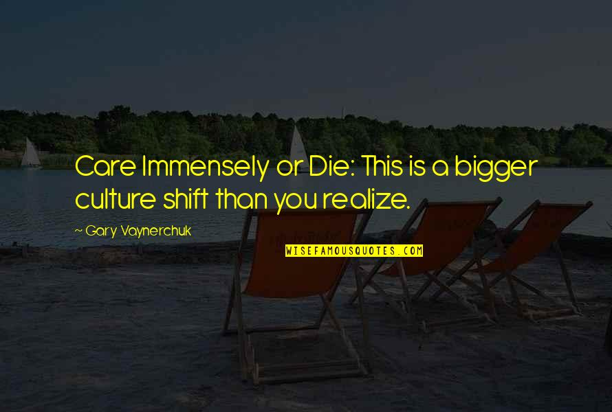 High Intensity Interval Training Quotes By Gary Vaynerchuk: Care Immensely or Die: This is a bigger