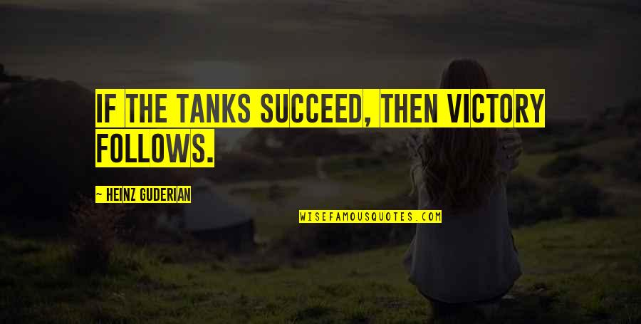 High Intensity Interval Training Quotes By Heinz Guderian: If the tanks succeed, then victory follows.