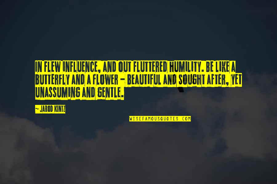 High Intensity Interval Training Quotes By Jarod Kintz: In flew influence, and out fluttered humility. Be