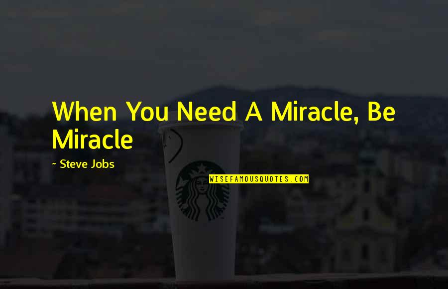 High Point University Calendar Quotes By Steve Jobs: When You Need A Miracle, Be Miracle