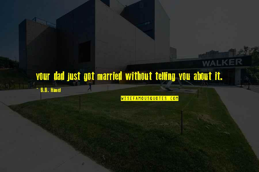 High Regard Quotes By B.B. Hamel: your dad just got married without telling you