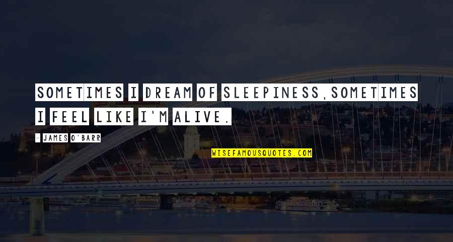 High Regard Quotes By James O'Barr: Sometimes I dream of sleepiness,sometimes I feel like