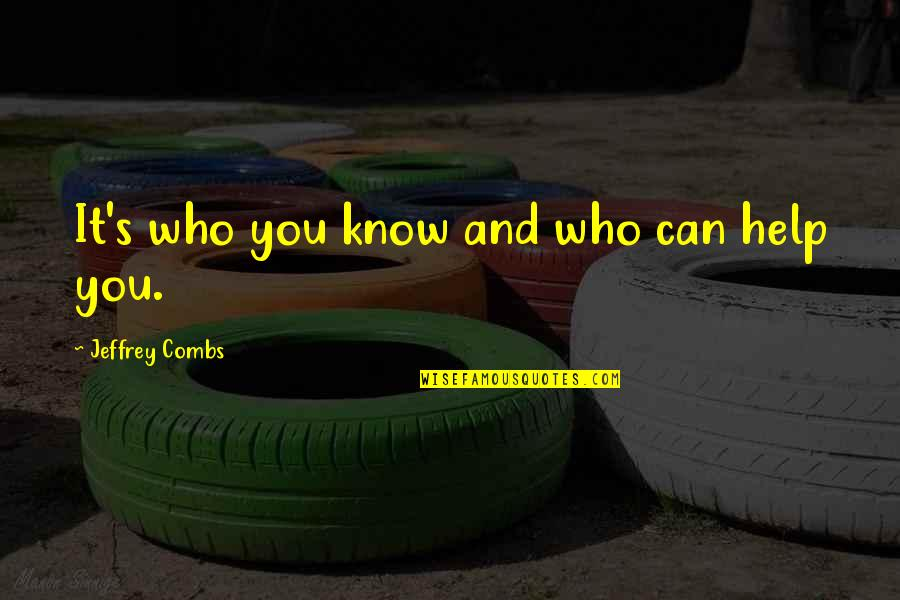 High Regard Quotes By Jeffrey Combs: It's who you know and who can help