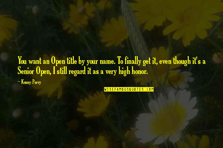 High Regard Quotes By Kenny Perry: You want an Open title by your name.