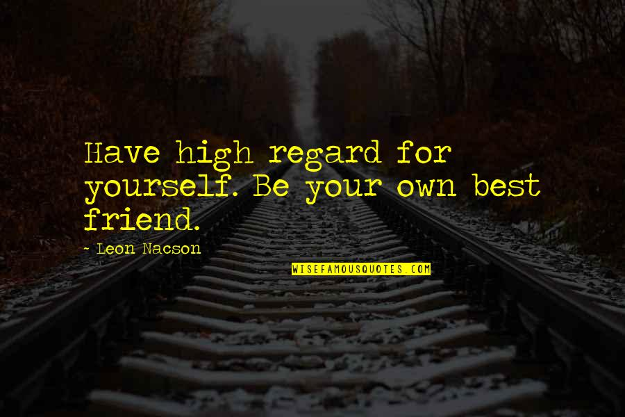 High Regard Quotes By Leon Nacson: Have high regard for yourself. Be your own