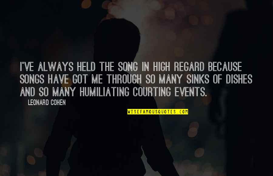 High Regard Quotes By Leonard Cohen: I've always held the song in high regard
