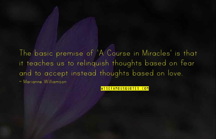 High Regard Quotes By Marianne Williamson: The basic premise of 'A Course in Miracles'
