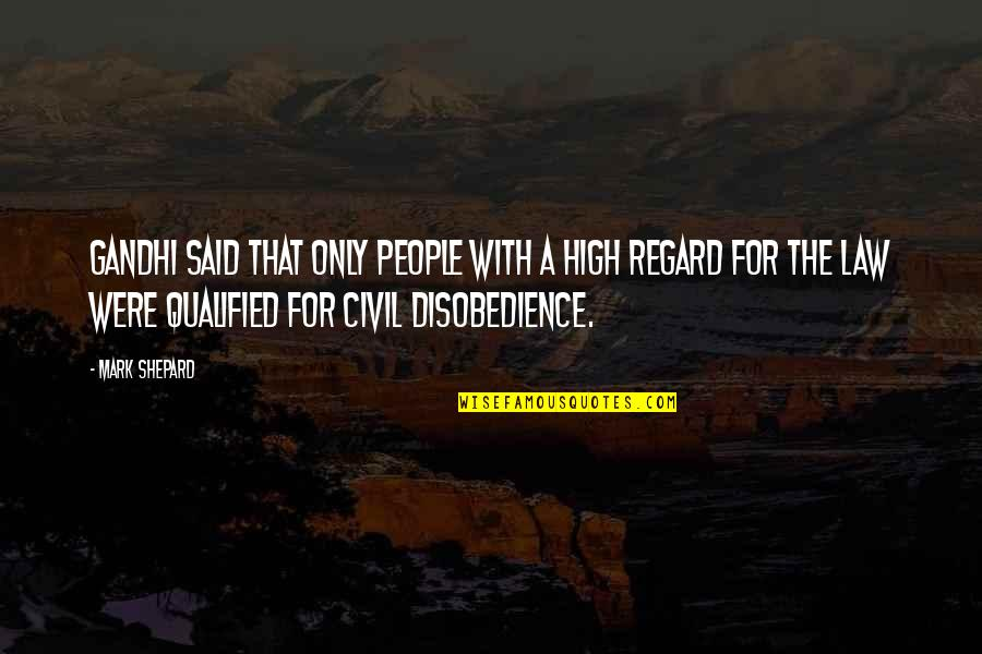 High Regard Quotes By Mark Shepard: Gandhi said that only people with a high