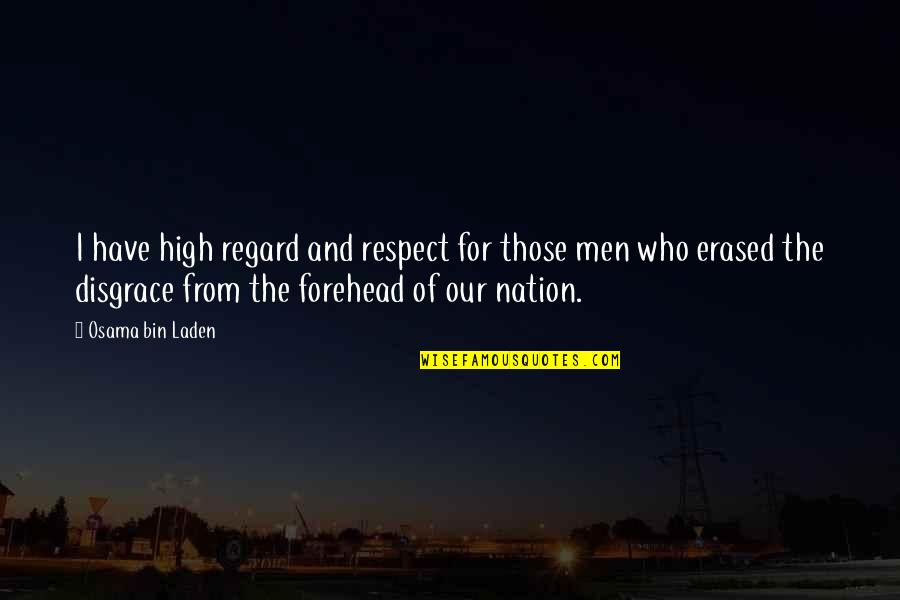 High Regard Quotes By Osama Bin Laden: I have high regard and respect for those