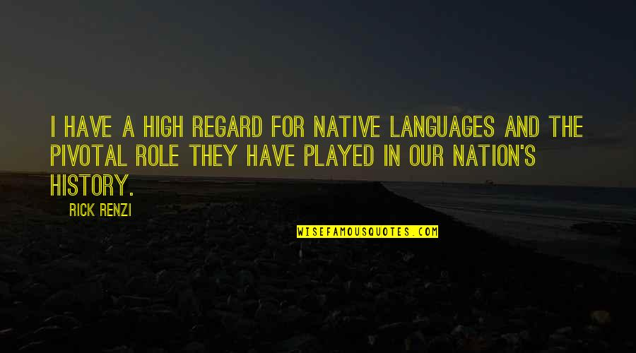 High Regard Quotes By Rick Renzi: I have a high regard for Native languages