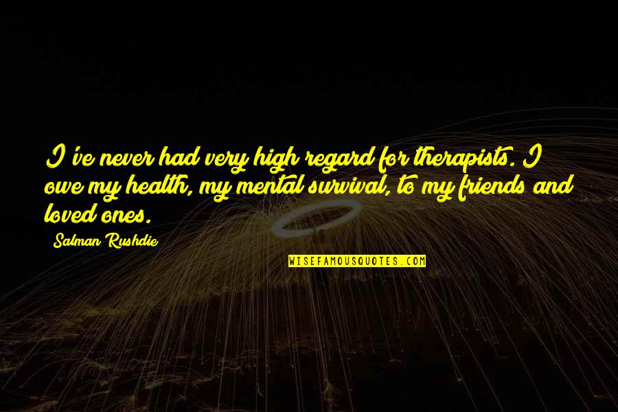 High Regard Quotes By Salman Rushdie: I've never had very high regard for therapists.