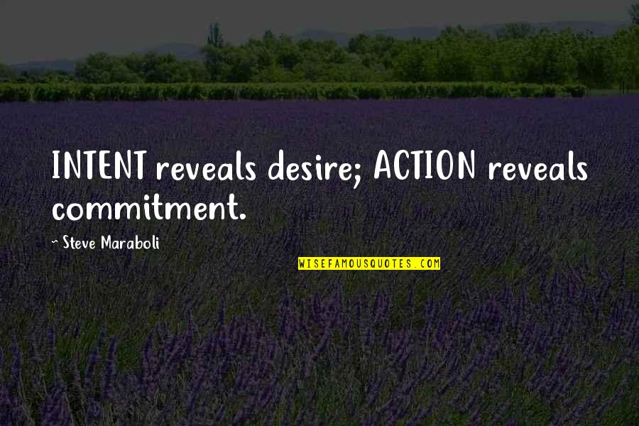 High Regard Quotes By Steve Maraboli: INTENT reveals desire; ACTION reveals commitment.