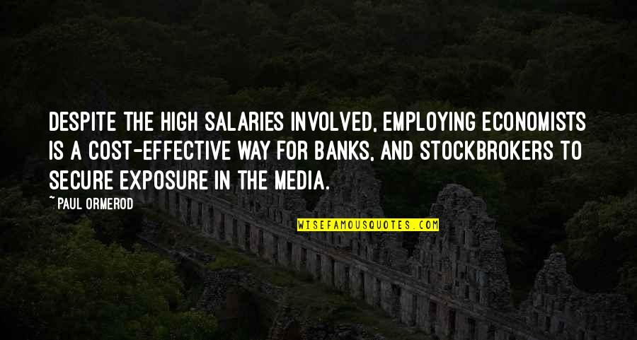 High Salary Quotes By Paul Ormerod: Despite the high salaries involved, employing economists is
