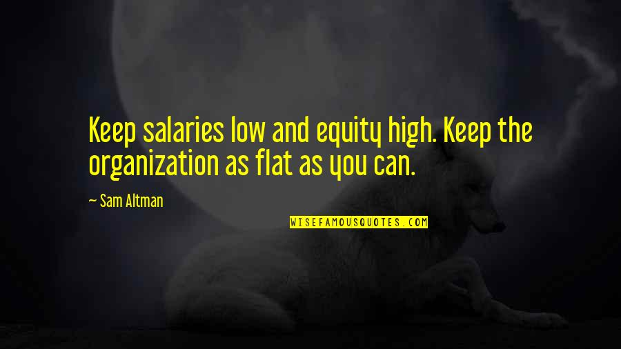 High Salary Quotes By Sam Altman: Keep salaries low and equity high. Keep the