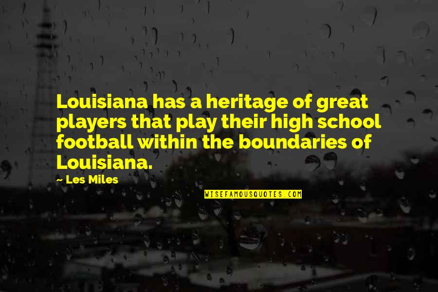 High School Football Players Quotes By Les Miles: Louisiana has a heritage of great players that