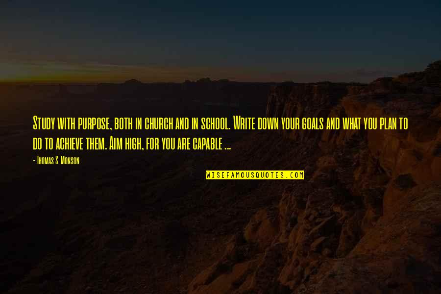 High School Goals Quotes By Thomas S. Monson: Study with purpose, both in church and in