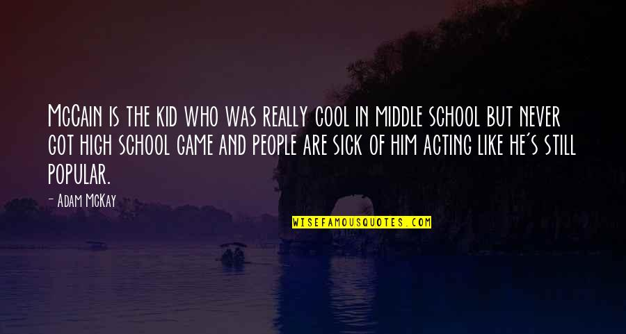 High School Is Like Quotes By Adam McKay: McCain is the kid who was really cool