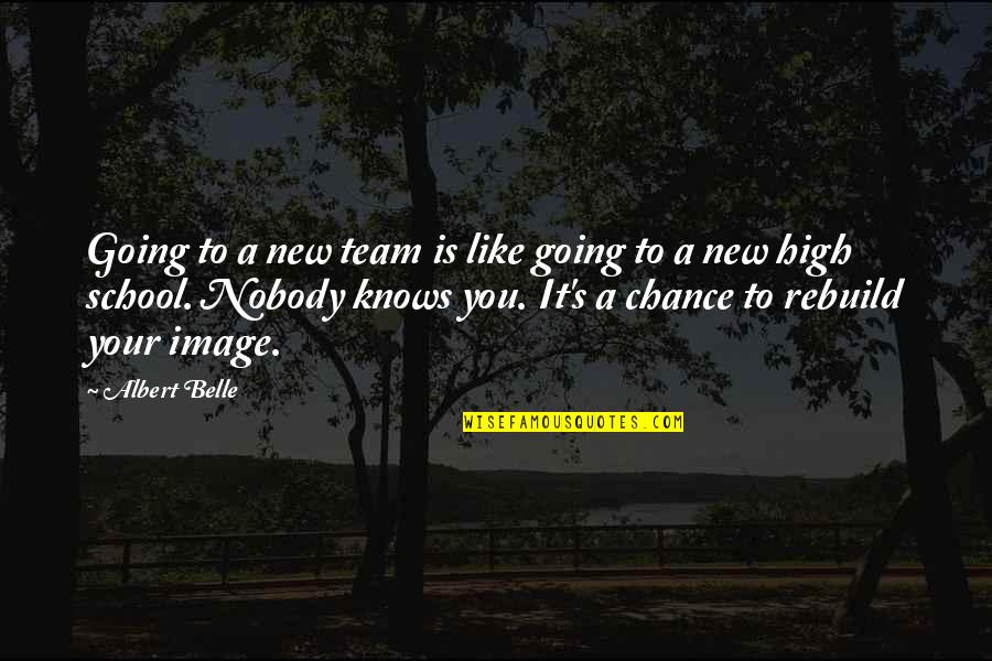 High School Is Like Quotes By Albert Belle: Going to a new team is like going