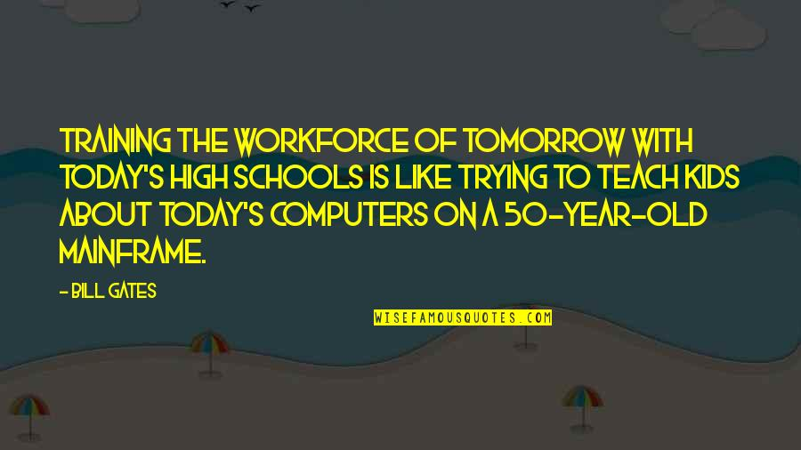 High School Is Like Quotes By Bill Gates: Training the workforce of tomorrow with today's high