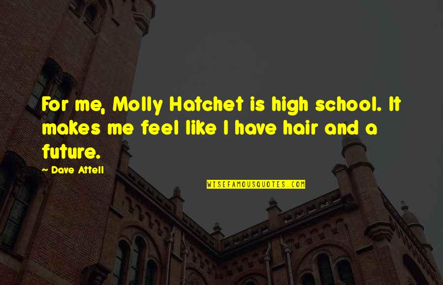 High School Is Like Quotes By Dave Attell: For me, Molly Hatchet is high school. It