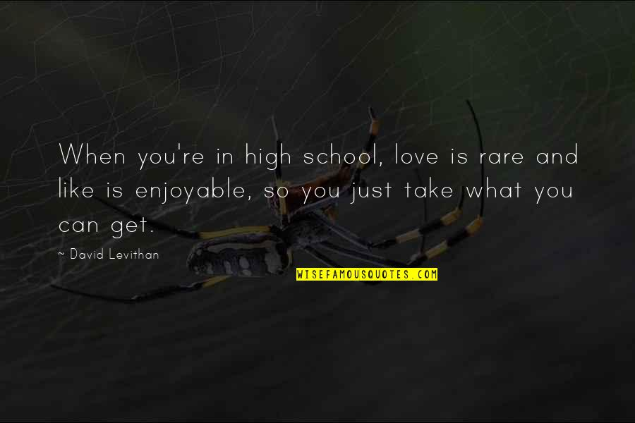 High School Is Like Quotes By David Levithan: When you're in high school, love is rare