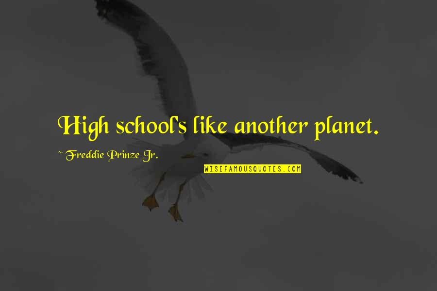 High School Is Like Quotes By Freddie Prinze Jr.: High school's like another planet.
