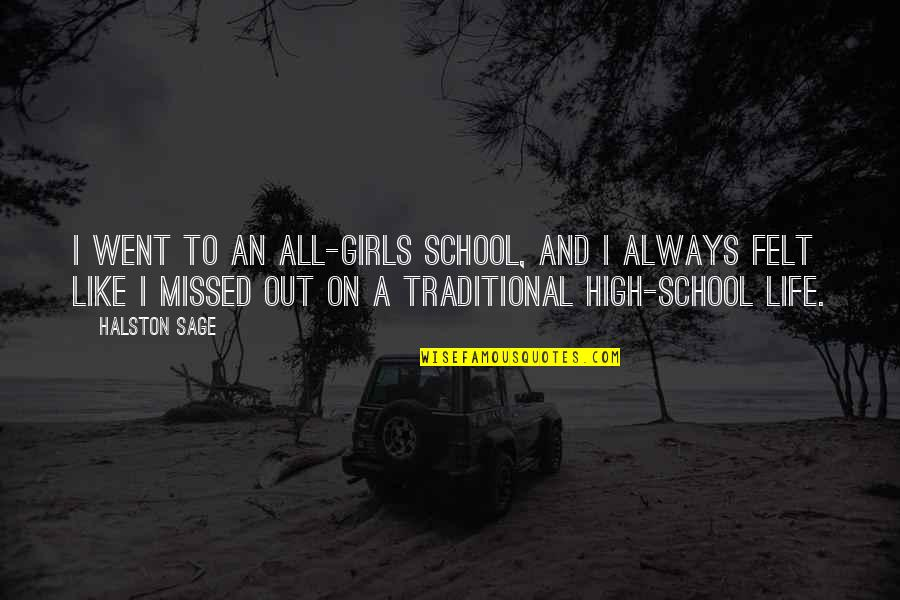High School Is Like Quotes By Halston Sage: I went to an all-girls school, and I