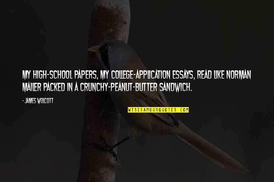 High School Is Like Quotes By James Wolcott: My high-school papers, my college-application essays, read like