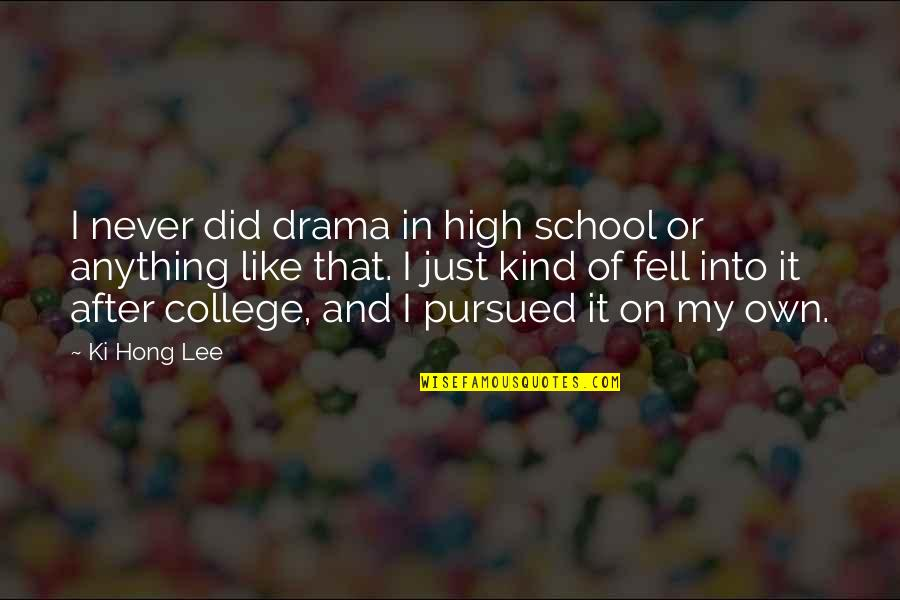 High School Is Like Quotes By Ki Hong Lee: I never did drama in high school or