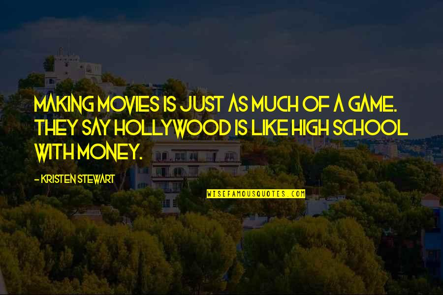 High School Is Like Quotes By Kristen Stewart: Making movies is just as much of a