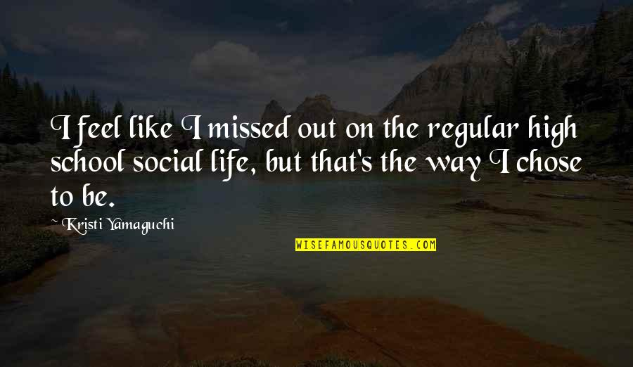 High School Is Like Quotes By Kristi Yamaguchi: I feel like I missed out on the
