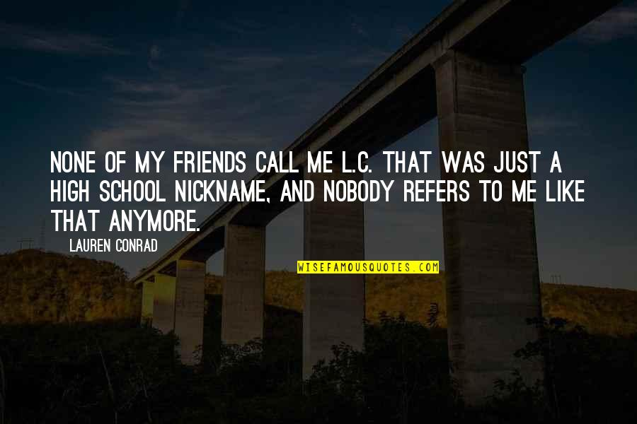 High School Is Like Quotes By Lauren Conrad: None of my friends call me L.C. That