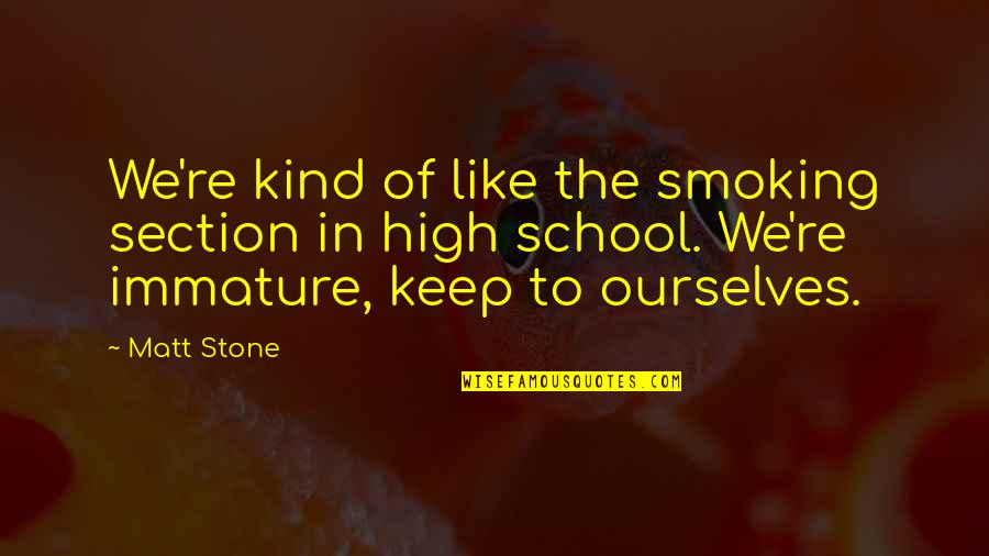 High School Is Like Quotes By Matt Stone: We're kind of like the smoking section in