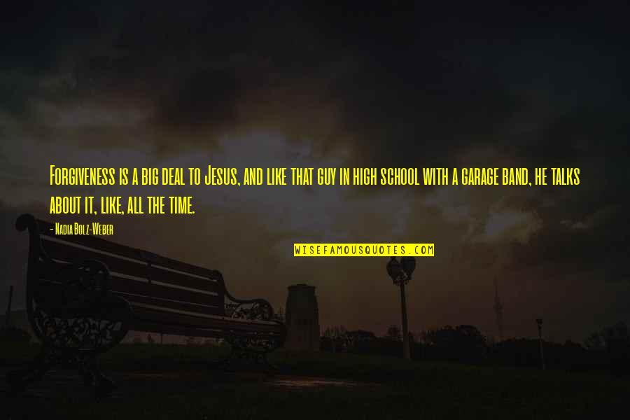 High School Is Like Quotes By Nadia Bolz-Weber: Forgiveness is a big deal to Jesus, and