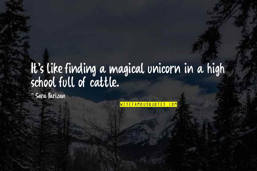 High School Is Like Quotes By Sara Farizan: It's like finding a magical unicorn in a