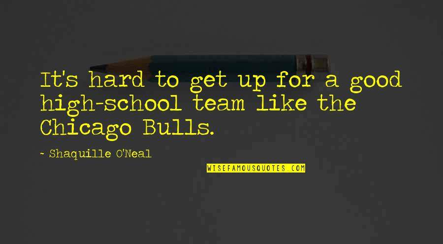 High School Is Like Quotes By Shaquille O'Neal: It's hard to get up for a good