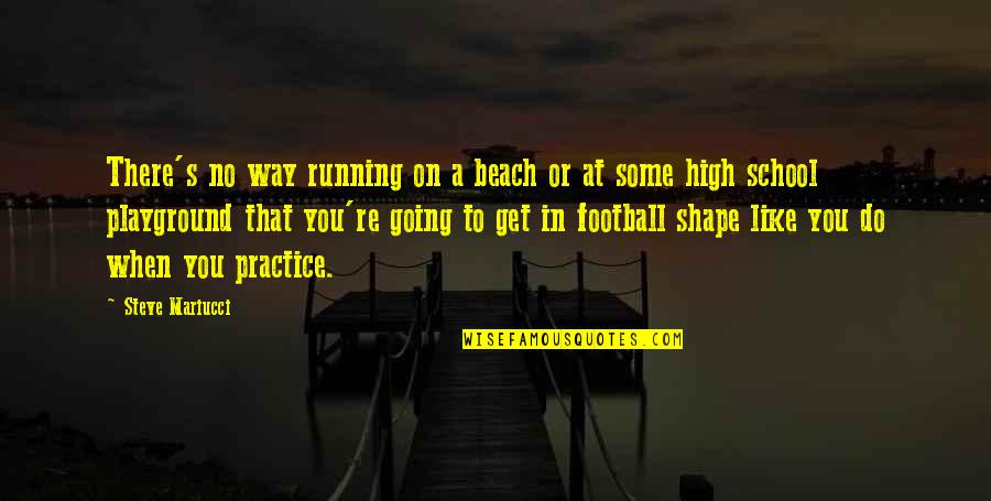 High School Is Like Quotes By Steve Mariucci: There's no way running on a beach or