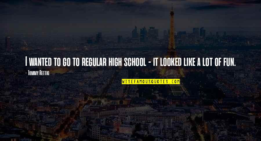 High School Is Like Quotes By Tommy Rettig: I wanted to go to regular high school